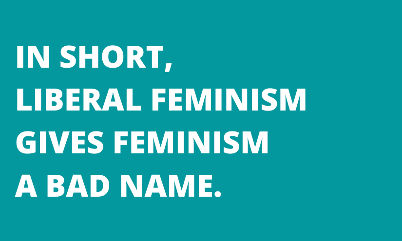 In_short__liberal_feminism_gives_feminism_a_bad_name.-