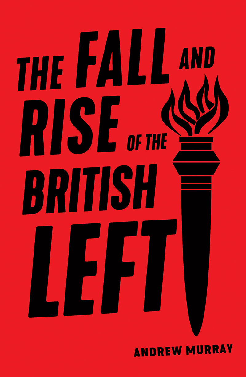 Image result for The Fall and Rise of the British Left. Andrew Murray. Verso 2019.